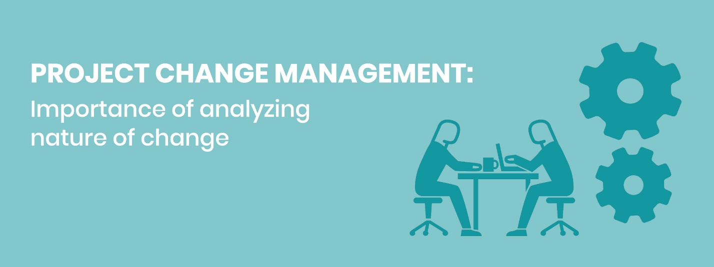 PROJECT CHANGE MANAGEMENT: Importance of analysing change